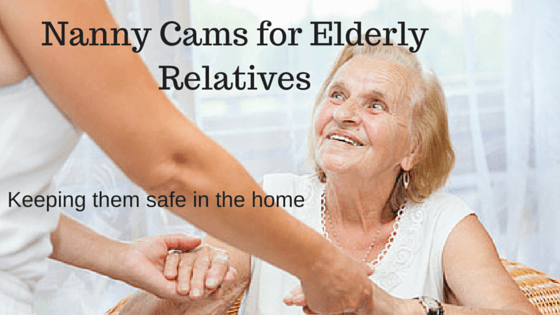 Nanny cams for elderly relatives