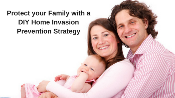 Protect your Family with a DIY Home Invasion Prevention Strategy