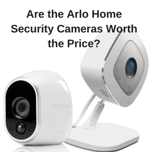 Are the Arlo Nanny Cams worth the Price?