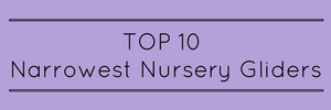 Top 10 Narrowest Nursery Gliders