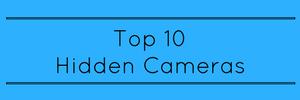 Top 10 Hidden Cameras